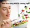 How to Eating Well and Losing The Pounds